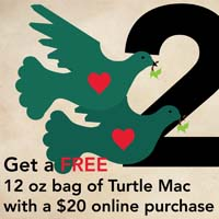 DEC 23  - 2 TURTLE DOVES  Get a FREE 12oz bag of  Turtle Mac  with a $20 online purchase.  *Free bag will be included in package when shipped.