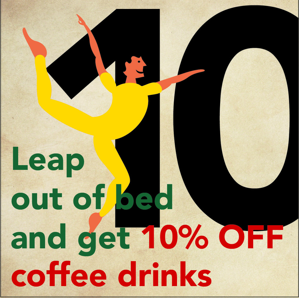 DEC 15. - 10 LORDS A LEAPING Leap out of bed and get 10% OFF all coffee drinks at Vienna Coffee House and Vienna Coffee at Regas.