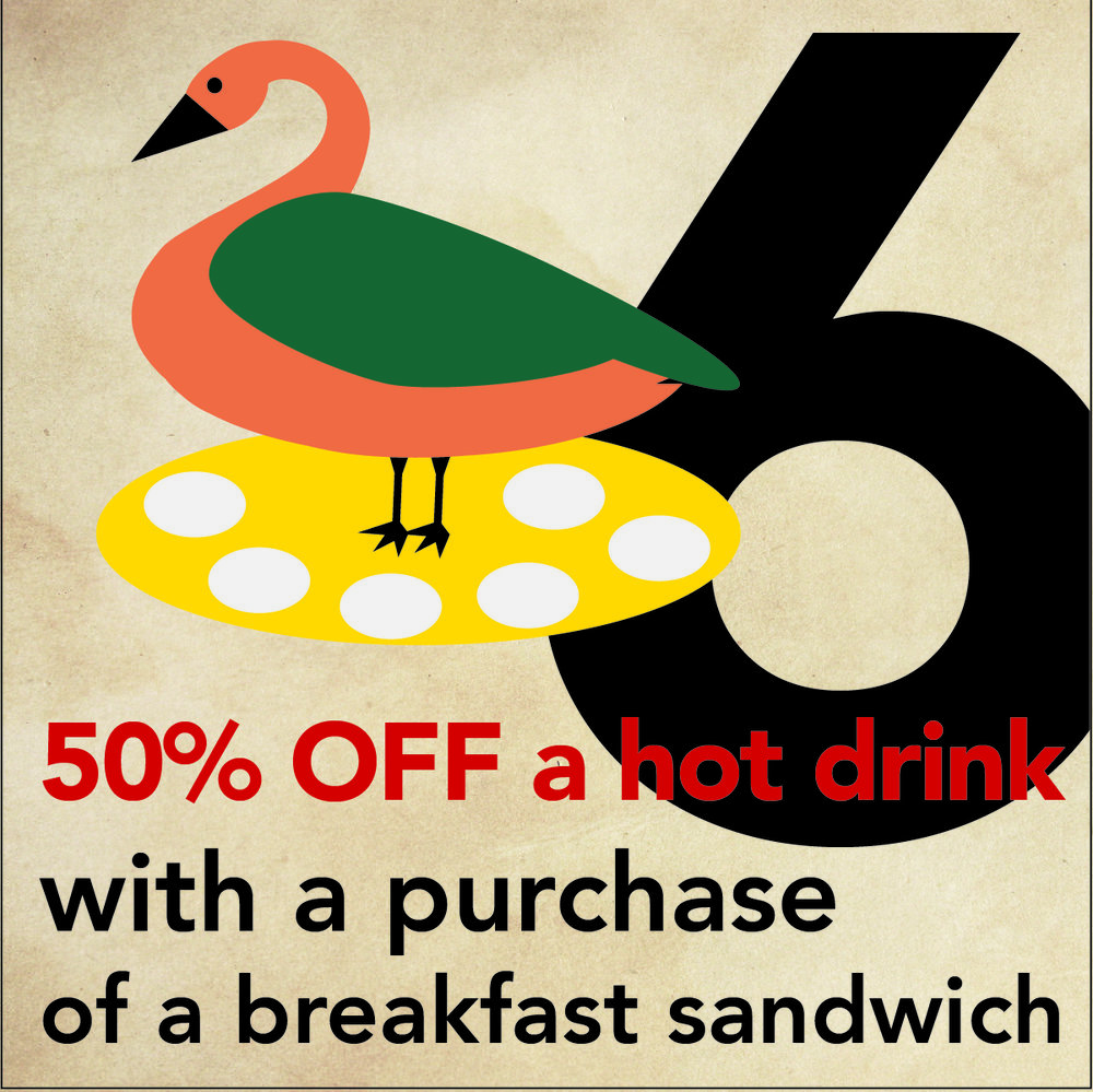 DEC 19 -  6 GEESE A LAYING  Get 50% off a hot drink with a purchase of a breakfast sandwich at  Vienna Coffee House  or  Vienna Coffee at Regas.