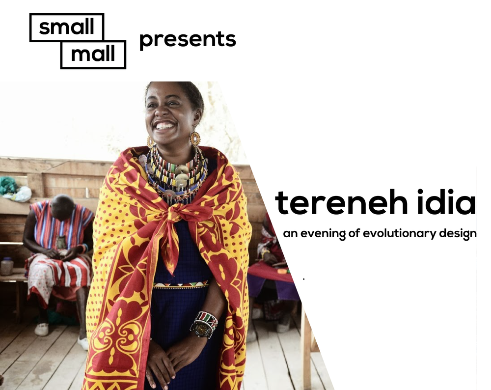 Small Mall is hosting Tereneh Idia for an evening of evolutionary design and sustainable fashion you can do at home.
