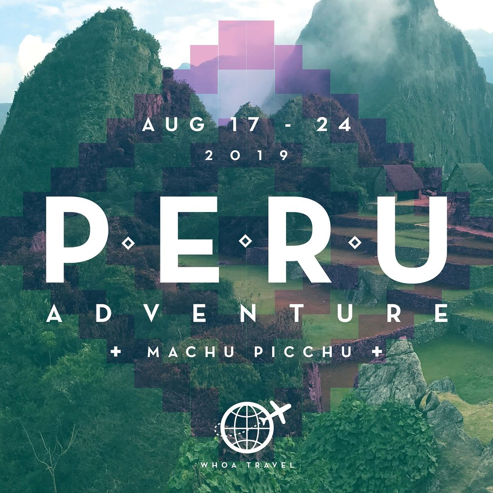 AUG 17 - 24 - 2019YOU + PERU = WHOHOO!