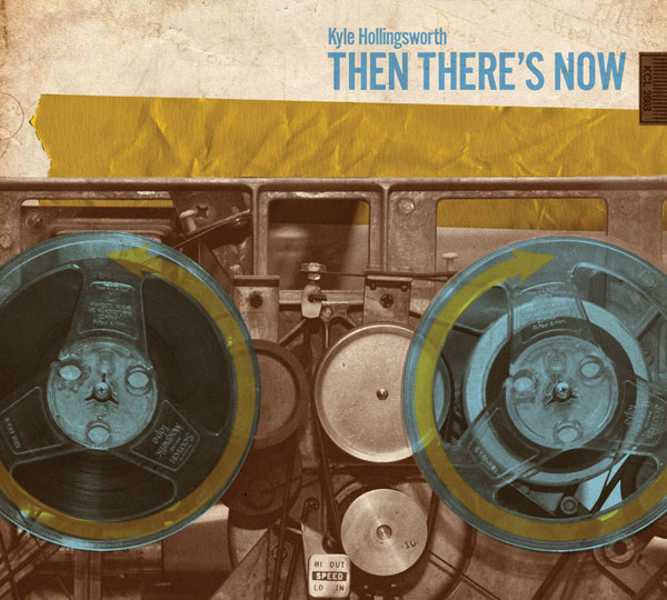 Kyle Hollingsworth - Then There's Now (2009) Buy CD & Download at SCI Fidelity Records CLICK HERE