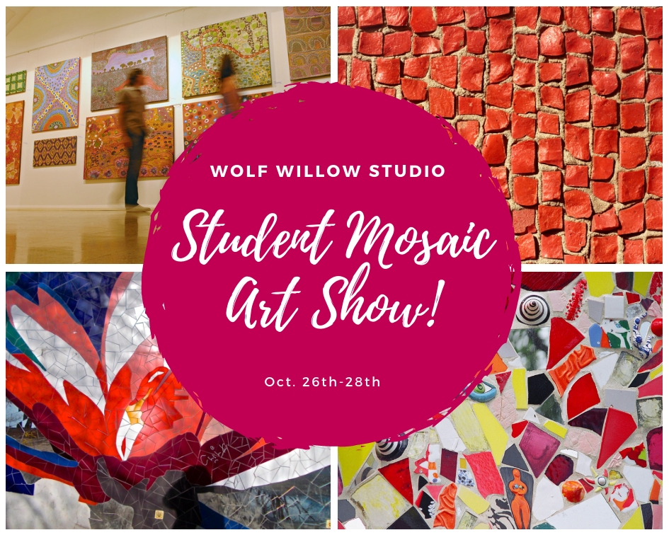 Its our First Student Mosaic Art Show!  - We are so thrilled with the work produced in our workshops and want to showcase the incredible talent of our beloved students! Join us Oct. 26th- 28th, more details coming soon! If you are a past student of Wolf Willow Studio and like to be in the show, please email Michelena at create@wolfwillowstudio.ca