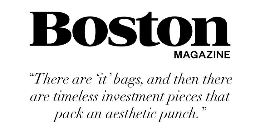 """There are 'it' bags, and then there are timeless investment pieces that pack an aesthetic punch."" -Boston Magazine"