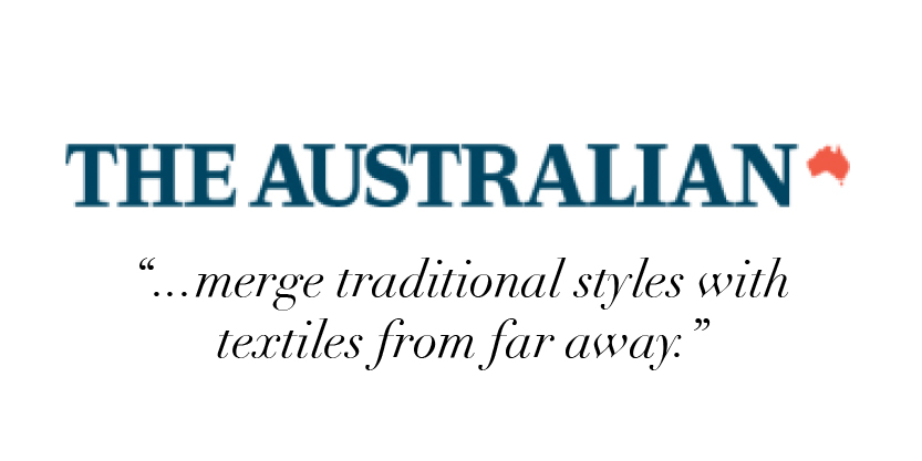 """...merge traditional styles with textiles from far away."" -The Australian"