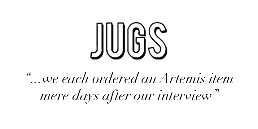 """...we each ordered an Artemis item mere days after our interview"" -JUGS"