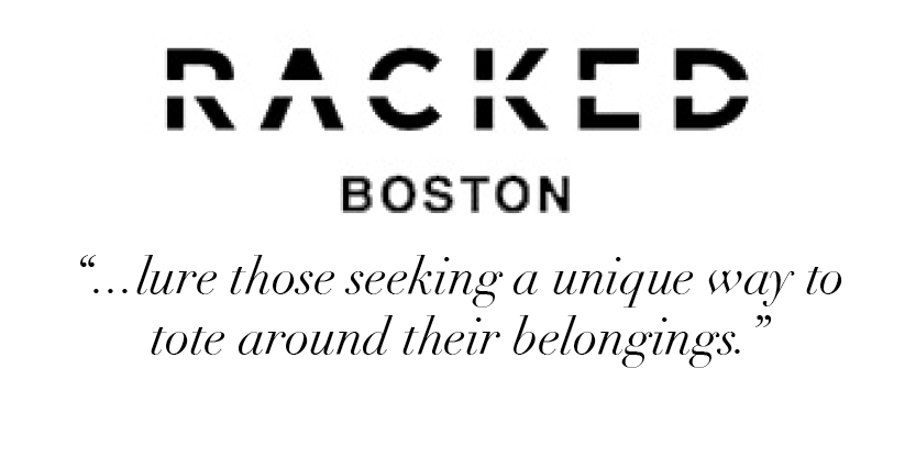 """...lure those seeking a unique way to tote around their belongings."" -Racked Boston"