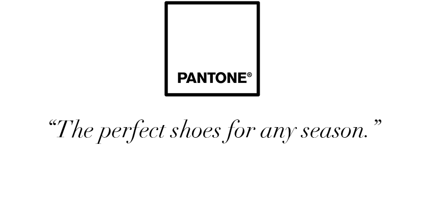 """The perfect shoes for any season."" -Pantone"