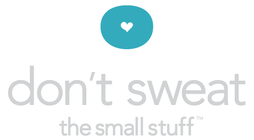 Don't Sweat The Small Stuff™