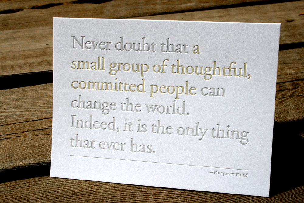 Margaret Mead quote in letterpress from  FullCircle Press  on Etsy.