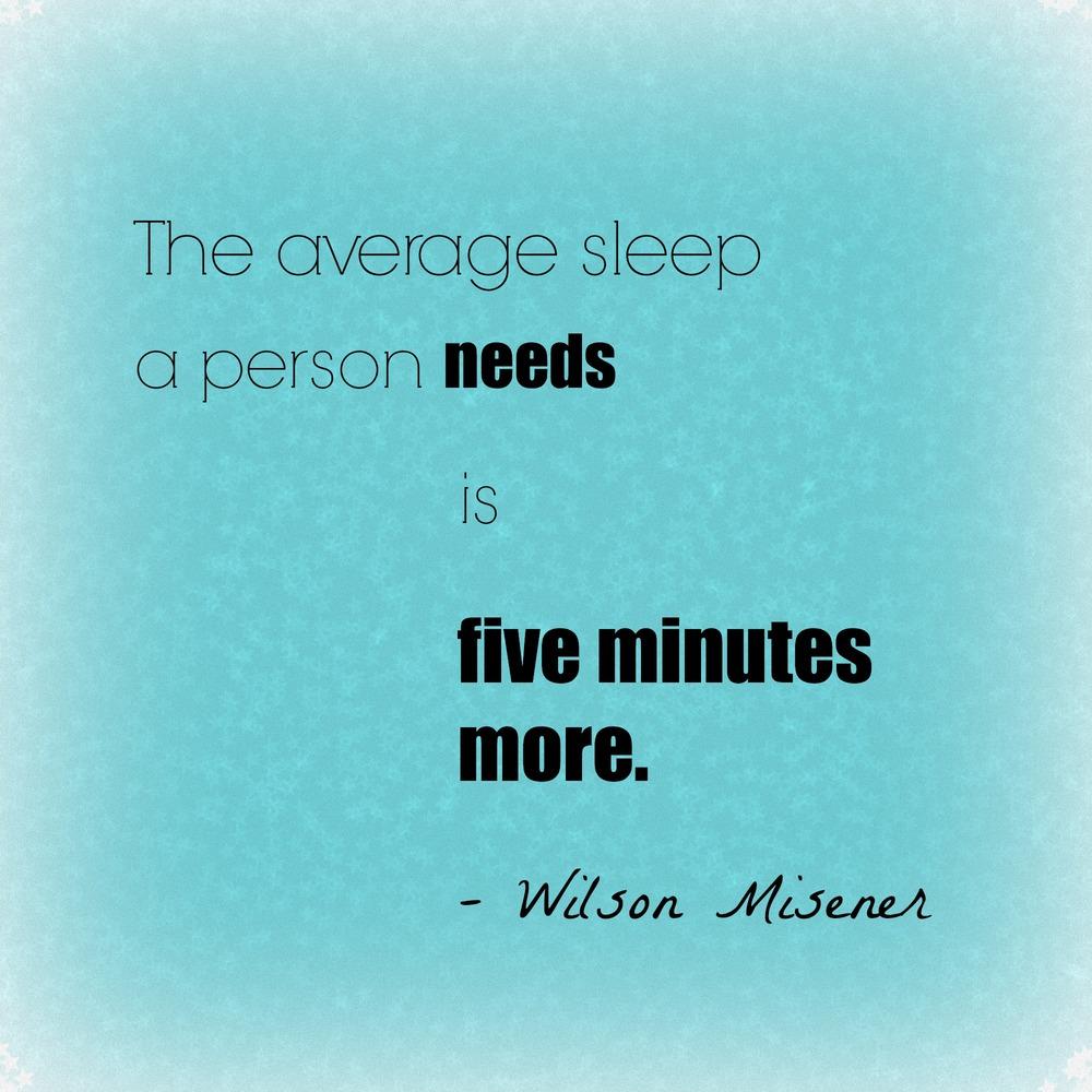 Average person needs more sleep quote Wilson Misener