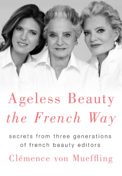 Ageless Beauty the French Way Secrets From 3 Generations Beauty Editors Von Mueffling.png