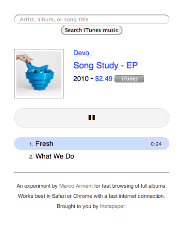 minimalmac :     Wicked fast browsing of albums in iTunes wrapped in a minimal interface with song previews and short URLs.    That said, they had me at  Marco .     Found this last weekend but just tweeted it. I like it a lot.