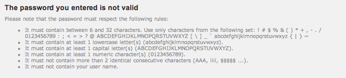 I understand security, but this is a bit ridiculous. The first four passwords I thought of were all invalid. Thanks.