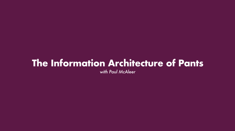 The Information Architecture of Pants , 2018.