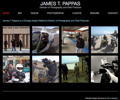 James T. Pappas - Director of Photography & Field Producer jamestpappas.com Website design and strategy, content organization, copywriting, editing, video integration, project management, and website set-up.