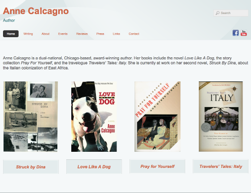 Anne Calcagno - Author annecalcagno.com Website design and strategy, content organization, audio and video integration, generated story excerpts, scanned images, created photo galleries, blog integration and reformatting, project management, and website set-up.