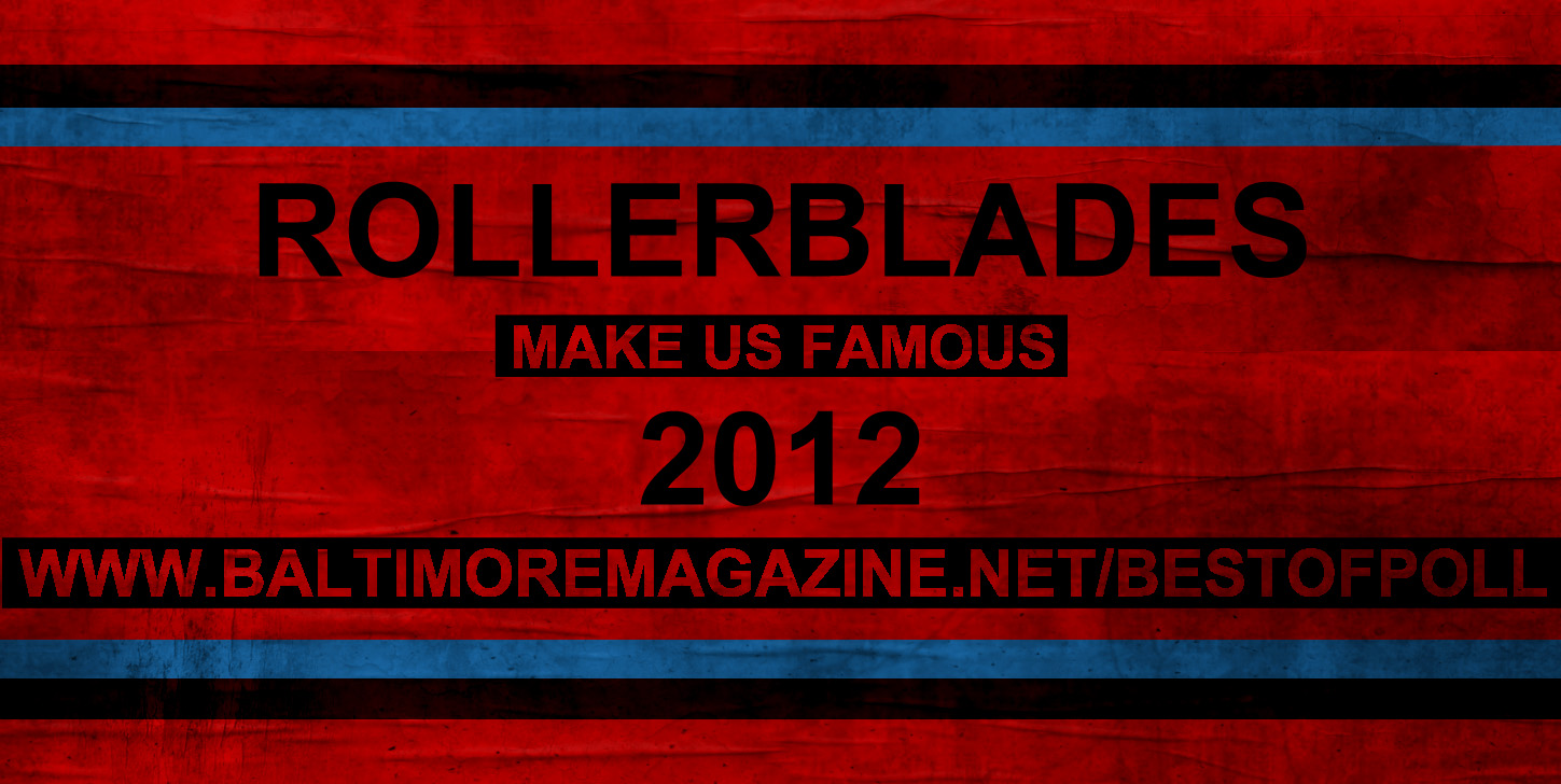 "Make us famous - write Rollerblades in for Baltimore Magazine's ""Best Of"" poll!"