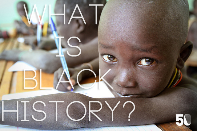 "If an Ethiopian school child asked you ""What is Black History?...how would you answer?"