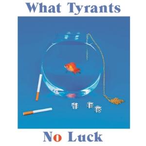 What Tyrants -No Luck            [FA024 / CS+Digital]