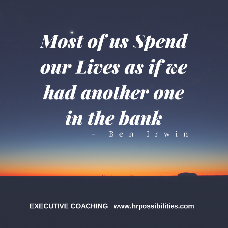 Most of us Spend our Lives as if we had another one in the bank.png