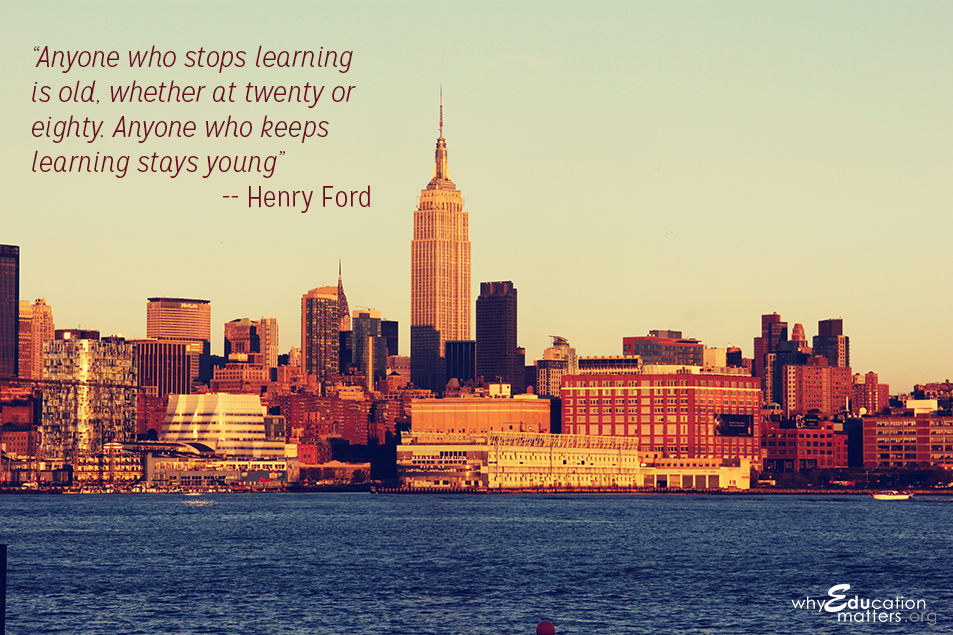 """Anyone who stops learning is old, whether at twenty or eighty. Anyone who keeps learning stays young."" ― Henry Ford"