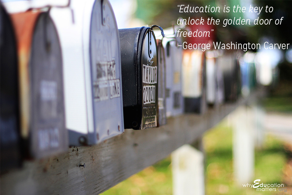 """Education is the key to unlock the golden door of freedom""  –George Washington Carver"