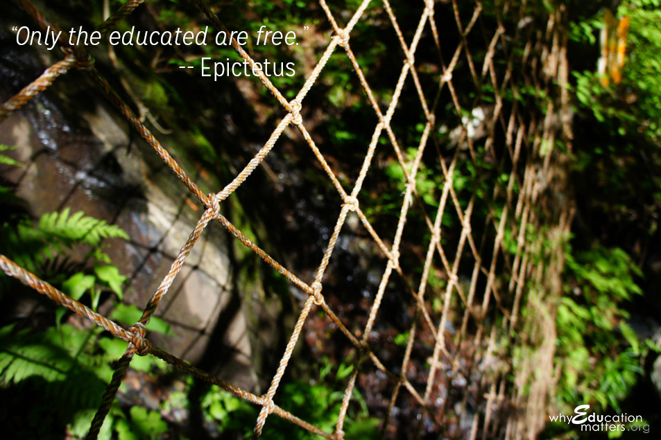 """Only the educated are free.""-- Epictetus"