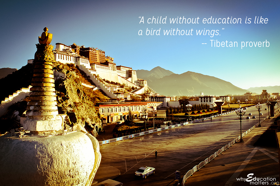 """A child without education is like a bird without wings.""-- Tibetan proverb"