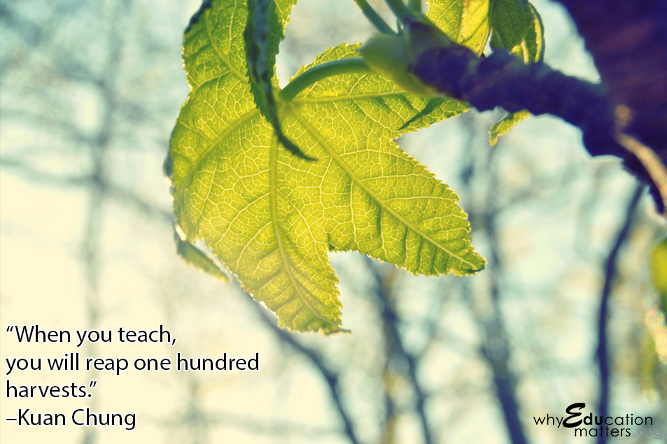 """When you teach,  you will reap one hundred harvests."" –Kuan Chung"
