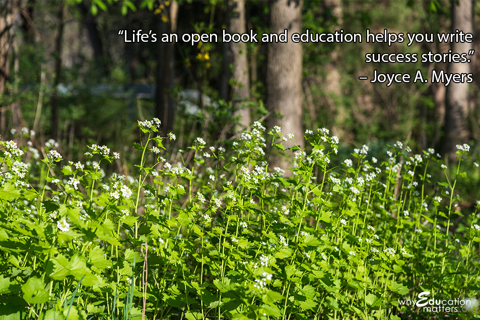 """Life's an open book and education helps you write success stories."" – Joyce A. Myers"