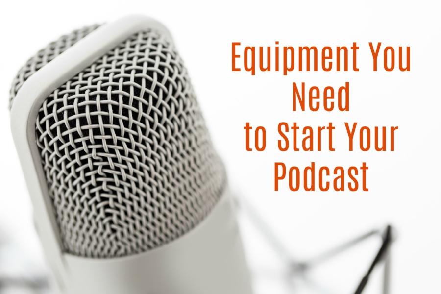 equipmenttostartyourpodcast.jpeg