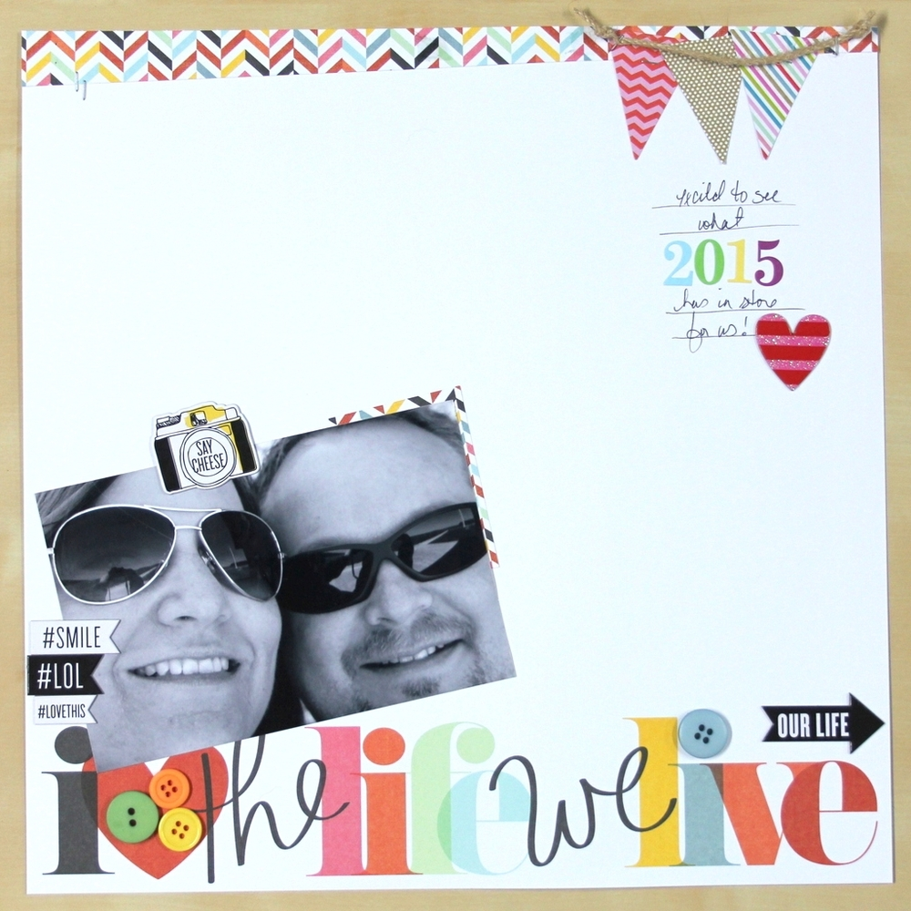 """""""Love the Life We Live"""" Scrapbook Page on looking forward to 2015"""