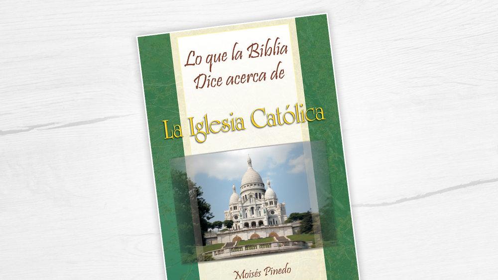 Libros: Lo que la Biblia Dice Acerca de la Iglesia Católica
