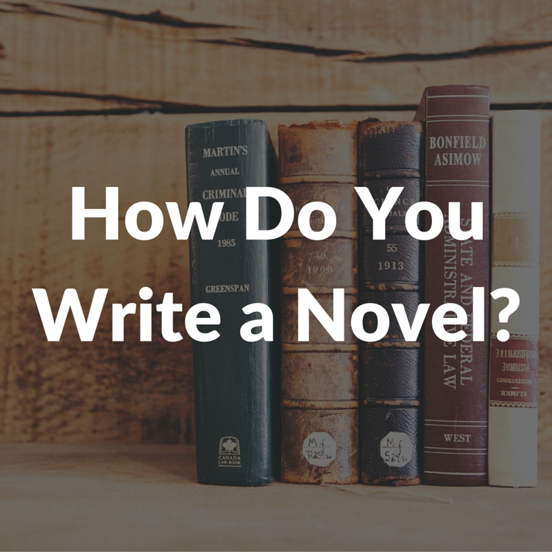 How Do You Write a Novel?