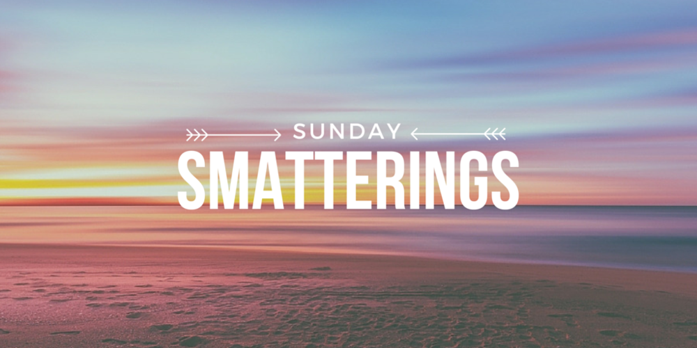 Sunday Smatterings 5.15.16