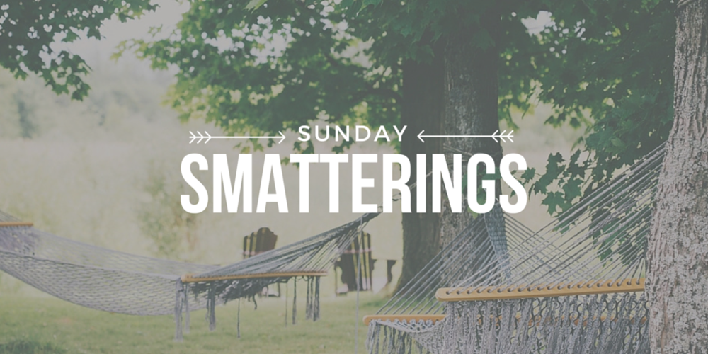 Sunday Smatterings 5.22.16