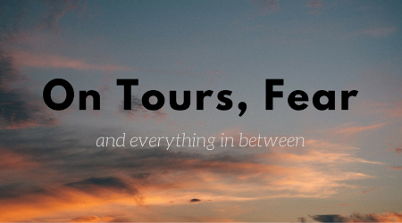 On tours, fear, and everything in between