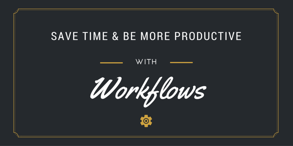 Save time & be more productive with workflows.
