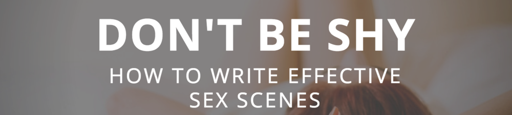 Don't Be Shy Writing Effective Sex Scenes banner