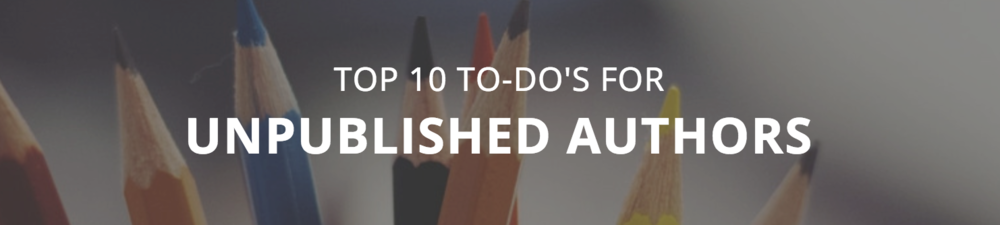 Top 10 To-Do's for Unpublished Authors