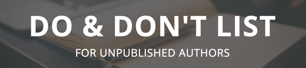 Do & Don't List for Unpublished Authors