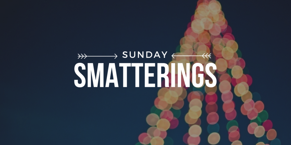 Sunday Smatterings 12.04.16