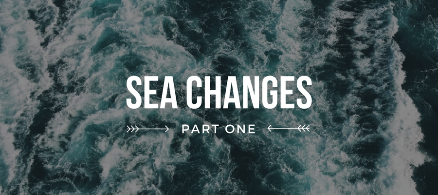 Sea Changes, Part I