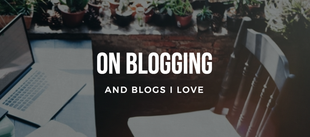 On Blogging, and Blogs I Love