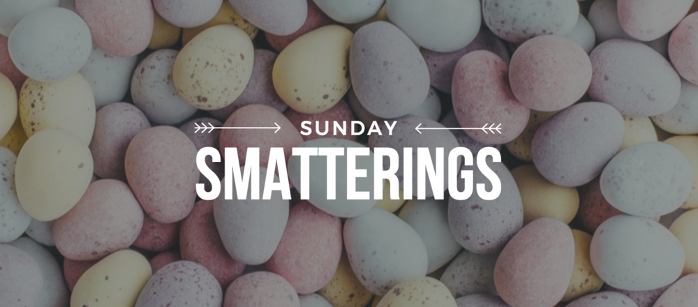 Sunday Smatterings 4.16.17