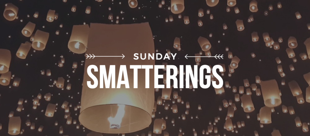 Sunday Smatterings 4.30.17