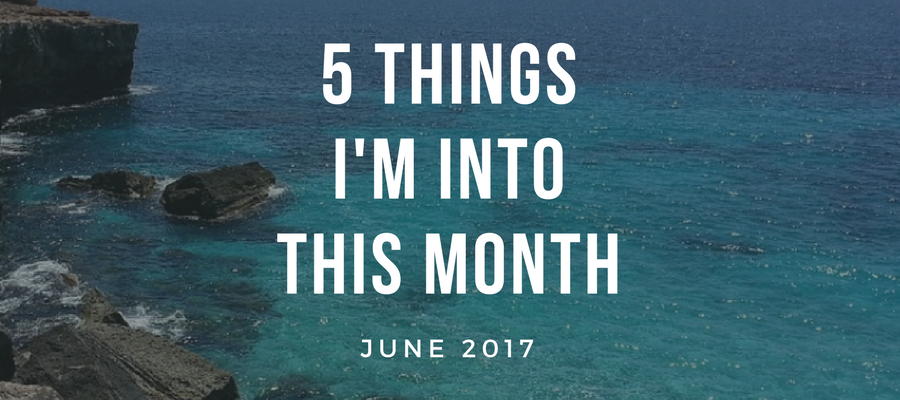 5 Things I'm Into This Month