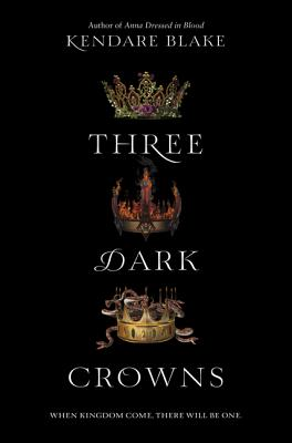 THREE DARK CROWNS by Kendara Blake