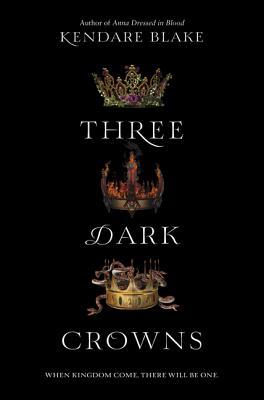 THREE DARK CROWNS by Kendara Blake